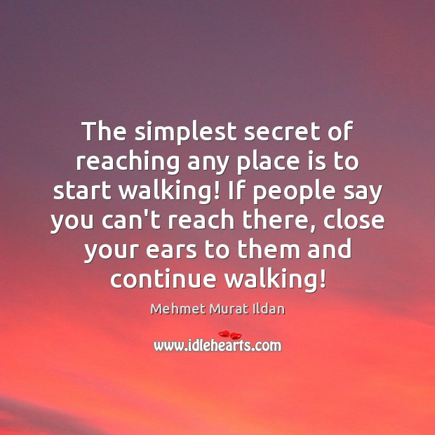 Image, The simplest secret of reaching any place is to start walking! If