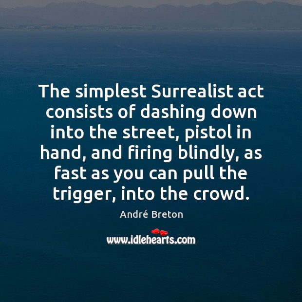 Image, The simplest Surrealist act consists of dashing down into the street, pistol