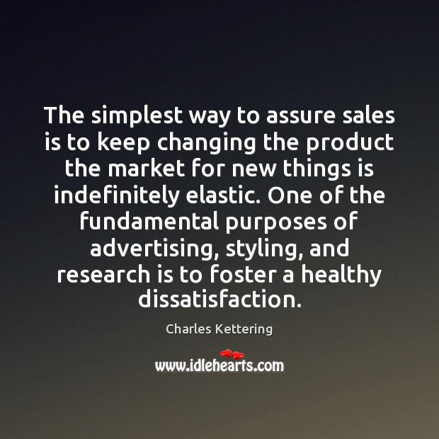 The simplest way to assure sales is to keep changing the product Charles Kettering Picture Quote