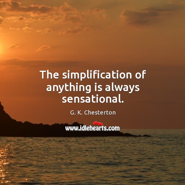 The simplification of anything is always sensational. G. K. Chesterton Picture Quote