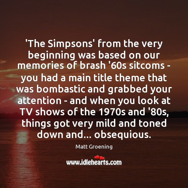 'The Simpsons' from the very beginning was based on our memories of Matt Groening Picture Quote