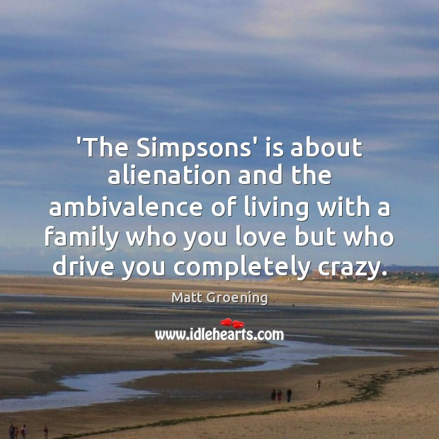 Image, 'The Simpsons' is about alienation and the ambivalence of living with a