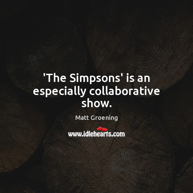 'The Simpsons' is an especially collaborative show. Image