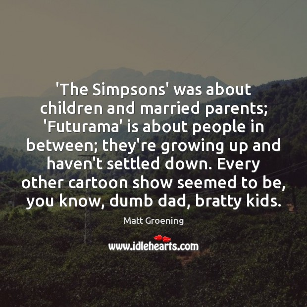 Image, 'The Simpsons' was about children and married parents; 'Futurama' is about people