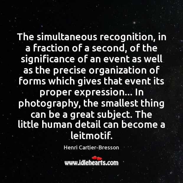 The simultaneous recognition, in a fraction of a second, of the significance Henri Cartier-Bresson Picture Quote