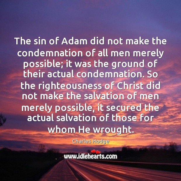 The sin of Adam did not make the condemnation of all men Charles Hodge Picture Quote