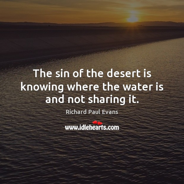 The sin of the desert is knowing where the water is and not sharing it. Water Quotes Image