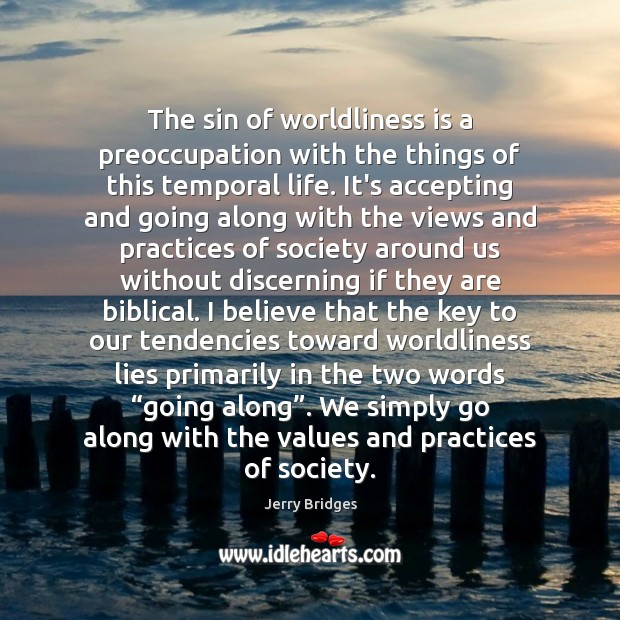 The sin of worldliness is a preoccupation with the things of this Jerry Bridges Picture Quote