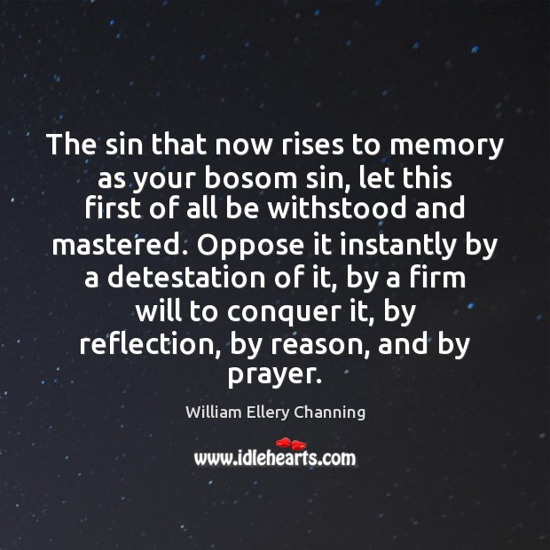 The sin that now rises to memory as your bosom sin, let Image