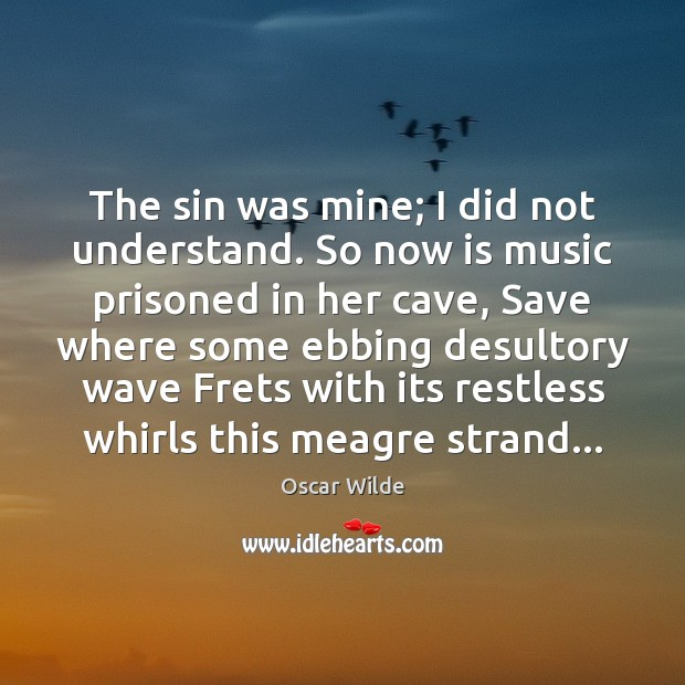 The sin was mine; I did not understand. So now is music Image