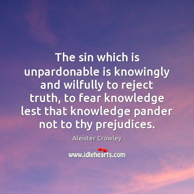The sin which is unpardonable is knowingly and wilfully to reject truth, Image
