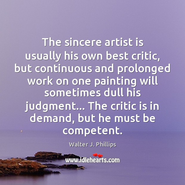 Image, The sincere artist is usually his own best critic, but continuous and
