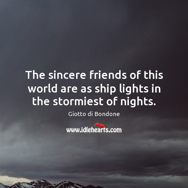 Image, The sincere friends of this world are as ship lights in the stormiest of nights.