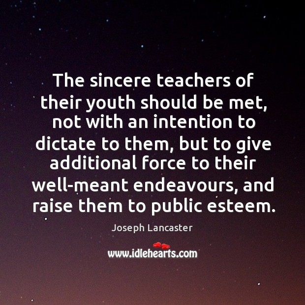 The sincere teachers of their youth should be met, not with an intention to dictate to them Image