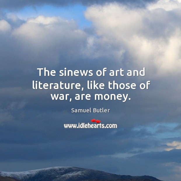 The sinews of art and literature, like those of war, are money. Image