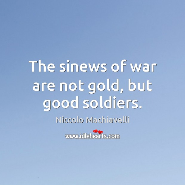 Image, The sinews of war are not gold, but good soldiers.