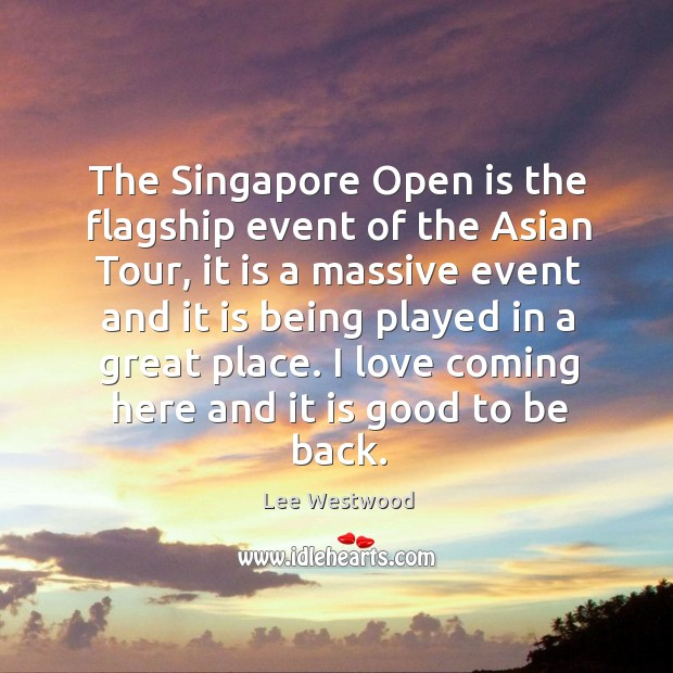 The singapore open is the flagship event of the asian tour, it is a massive event Lee Westwood Picture Quote
