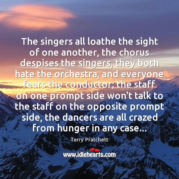 The singers all loathe the sight of one another, the chorus despises Image