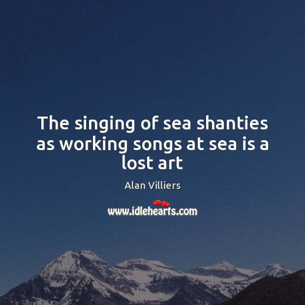 The singing of sea shanties as working songs at sea is a lost art Sea Quotes Image