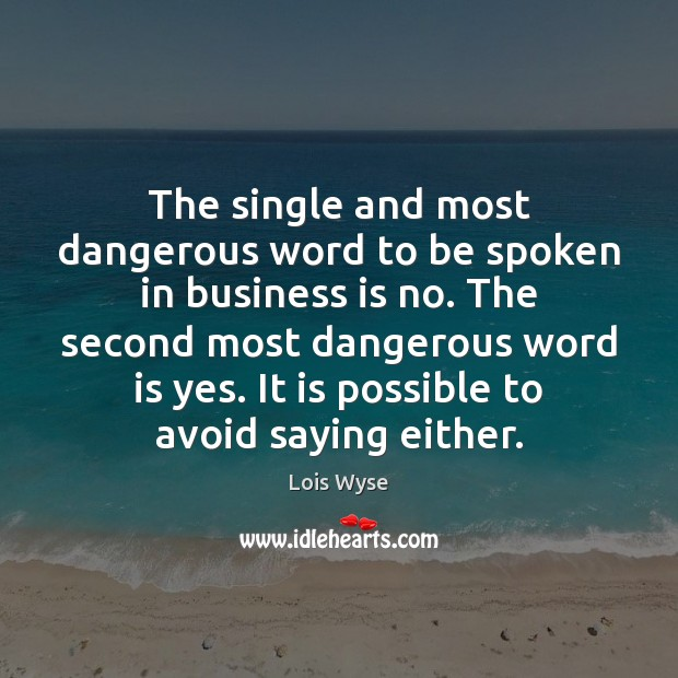 Image, The single and most dangerous word to be spoken in business is