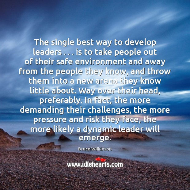 The single best way to develop leaders . . . is to take people out Image