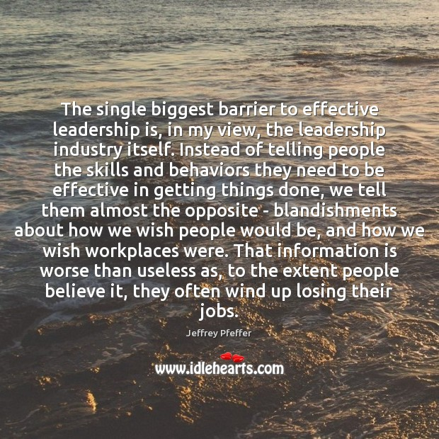 The single biggest barrier to effective leadership is, in my view, the Jeffrey Pfeffer Picture Quote