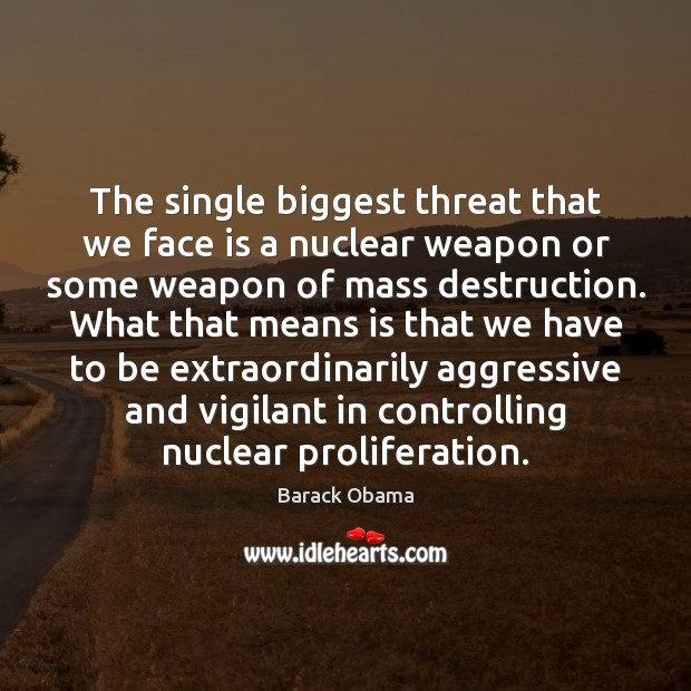 Image, The single biggest threat that we face is a nuclear weapon or