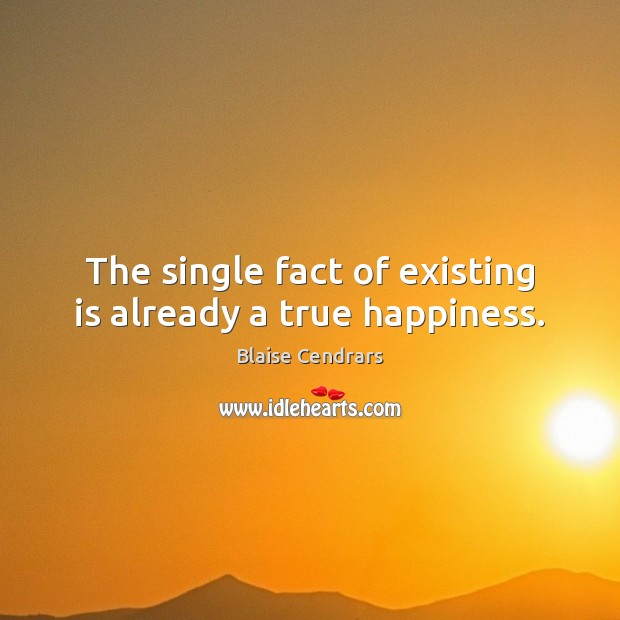 Image, The single fact of existing is already a true happiness.