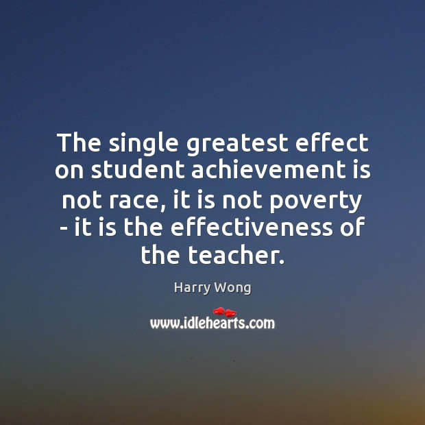 The single greatest effect on student achievement is not race, it is Achievement Quotes Image
