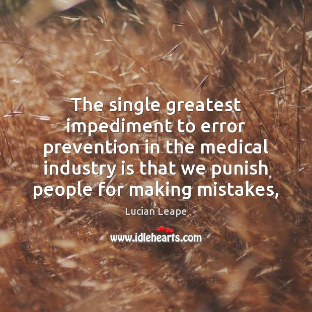The single greatest impediment to error prevention in the medical industry is Image