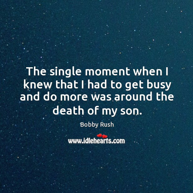 Image, The single moment when I knew that I had to get busy and do more was around the death of my son.