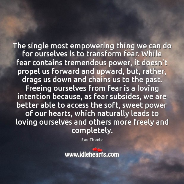 The single most empowering thing we can do for ourselves is to Sue Thoele Picture Quote