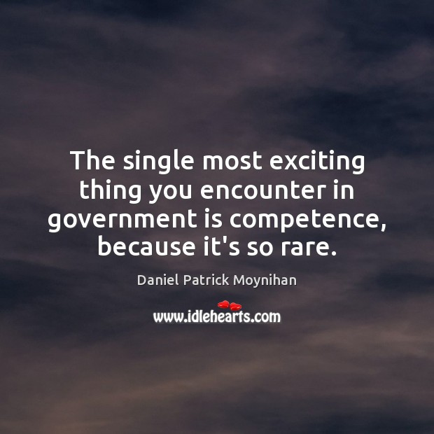 Image, The single most exciting thing you encounter in government is competence, because