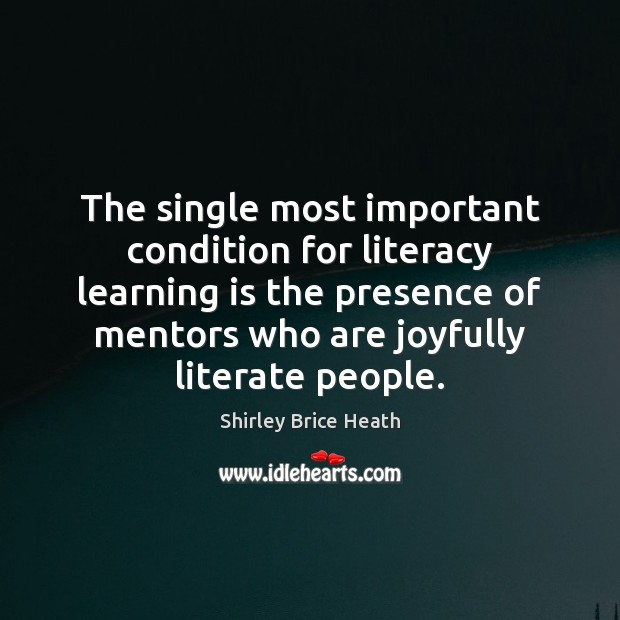 The single most important condition for literacy learning is the presence of Image