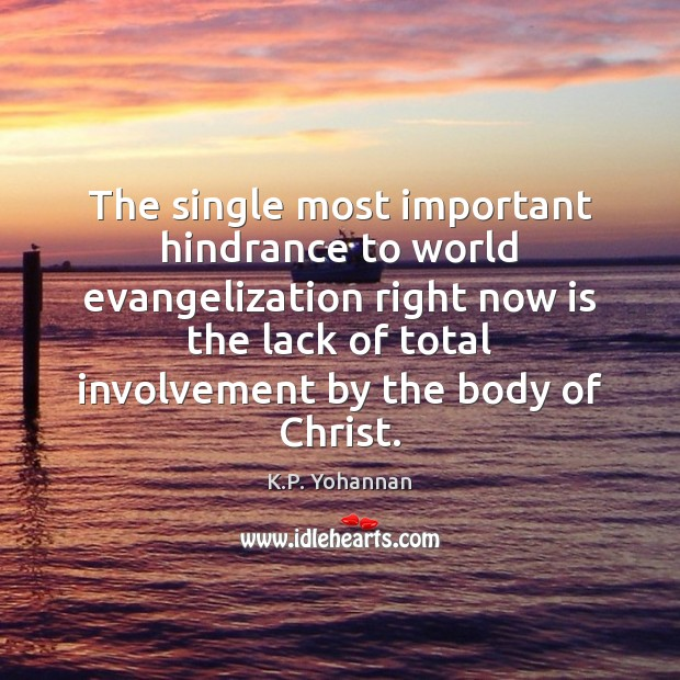 The single most important hindrance to world evangelization right now is the K.P. Yohannan Picture Quote