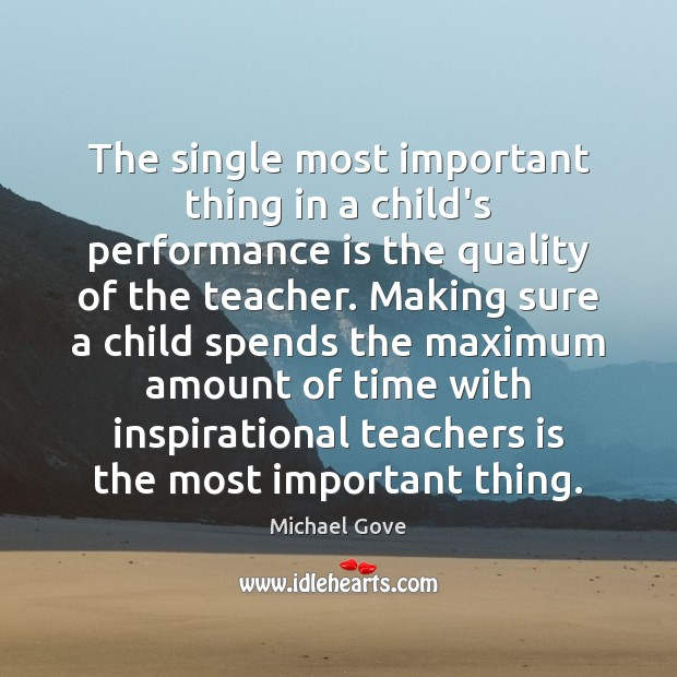 The single most important thing in a child's performance is the quality Performance Quotes Image