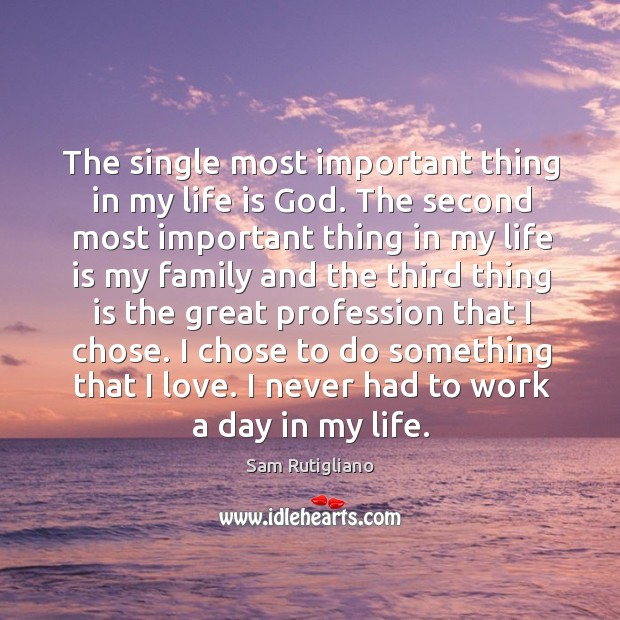 The single most important thing in my life is God. The second Image