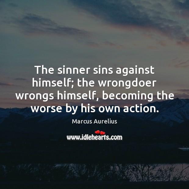 The sinner sins against himself; the wrongdoer wrongs himself, becoming the worse Image