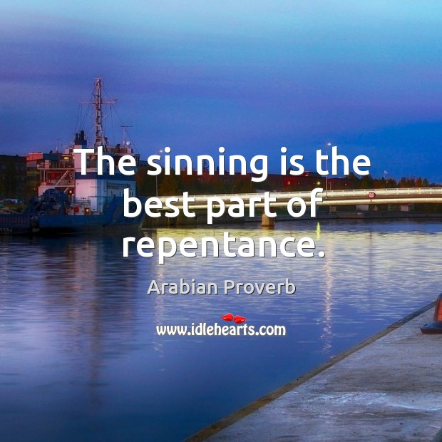 The sinning is the best part of repentance. Arabian Proverbs Image