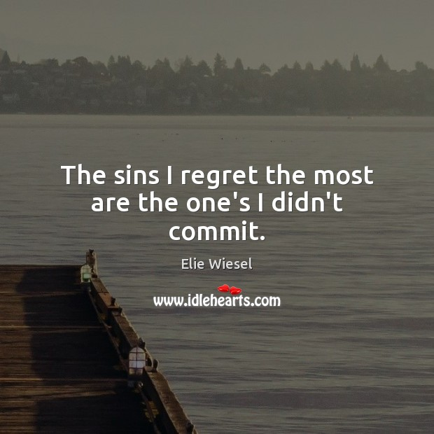 The sins I regret the most are the one's I didn't commit. Image
