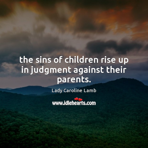 The sins of children rise up in judgment against their parents. Image