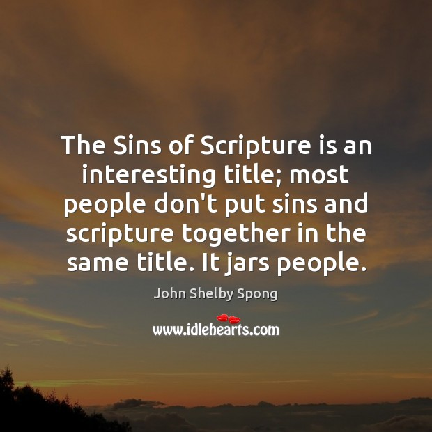 The Sins of Scripture is an interesting title; most people don't put John Shelby Spong Picture Quote