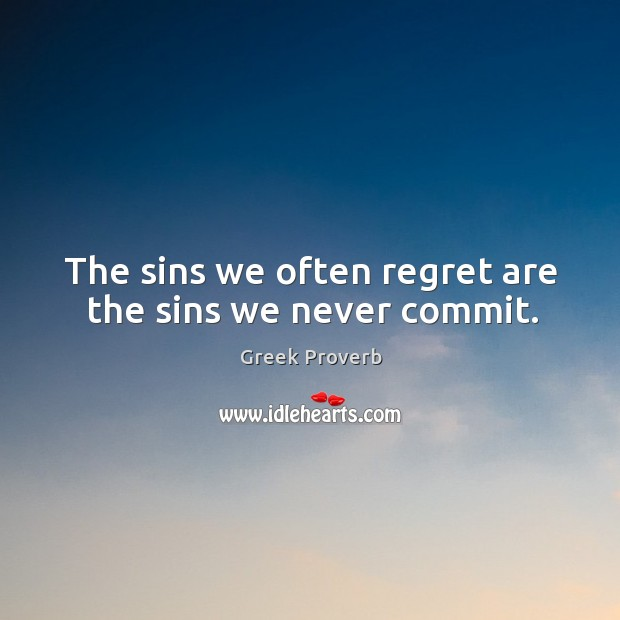 The sins we often regret are the sins we never commit. Greek Proverbs Image
