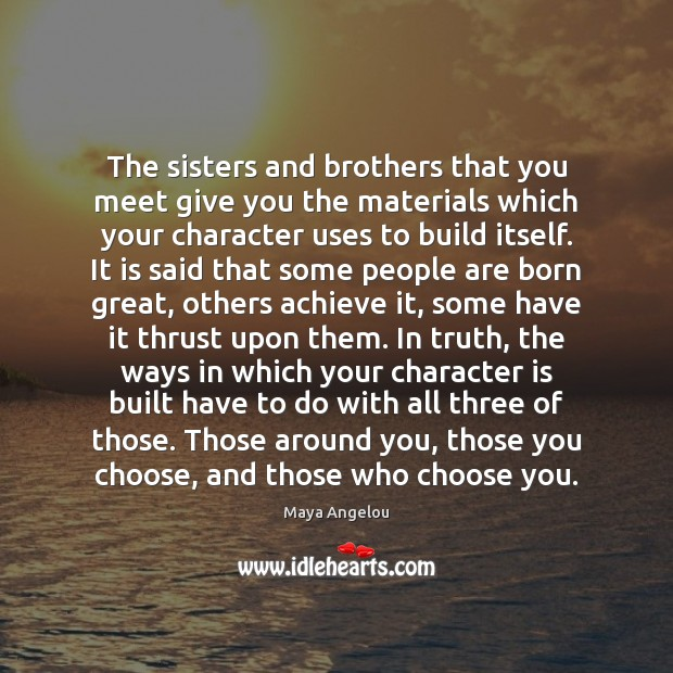 Image, The sisters and brothers that you meet give you the materials which