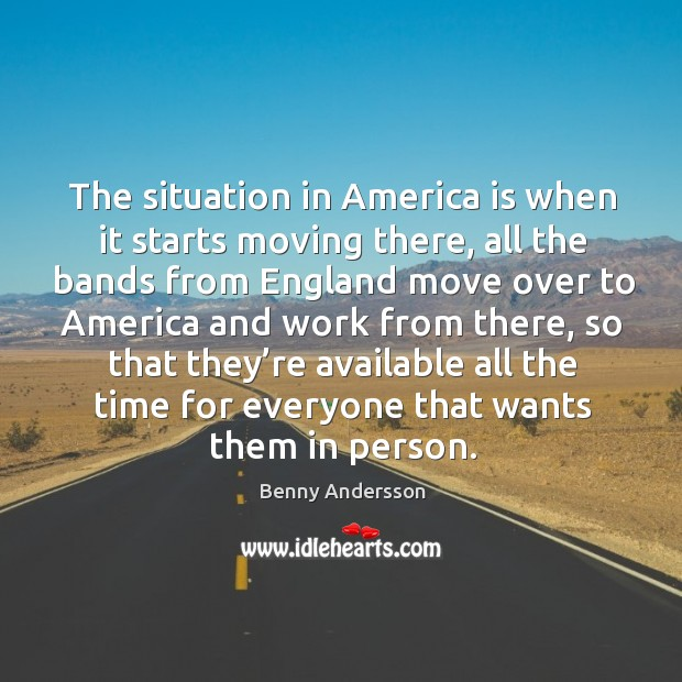 Image, The situation in america is when it starts moving there, all the bands from england move