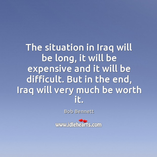 Image, The situation in iraq will be long, it will be expensive and it will be difficult.