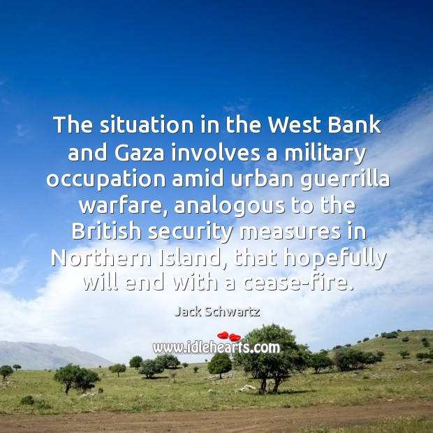 The situation in the west bank and gaza involves a military occupation amid urban guerrilla warfare Image