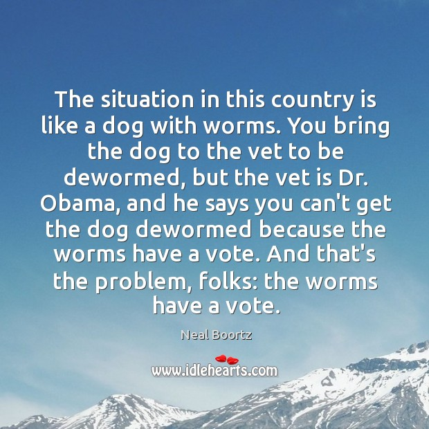 The situation in this country is like a dog with worms. You Image