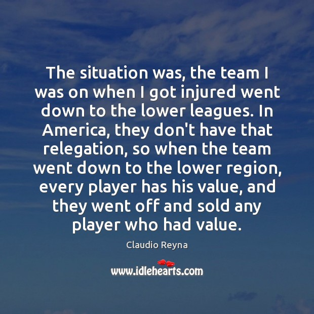 The situation was, the team I was on when I got injured Team Quotes Image
