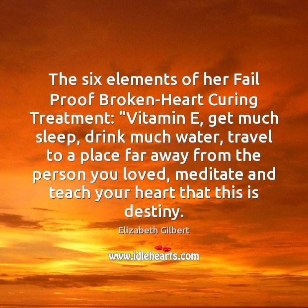 "The six elements of her Fail Proof Broken-Heart Curing Treatment: ""Vitamin E, Image"